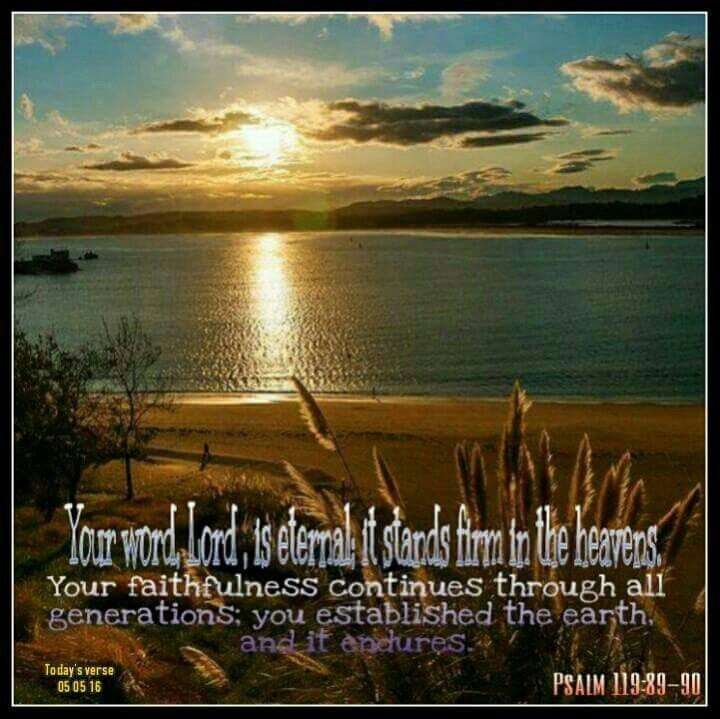 Psalm 119:89-90 NIV Your word, Lord , is eternal