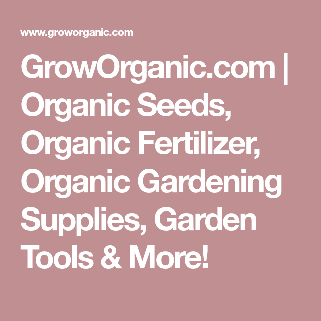 GrowOrganic.com | Organic Seeds, Organic Fertilizer, Organic Gardening  Supplies, Garden Tools