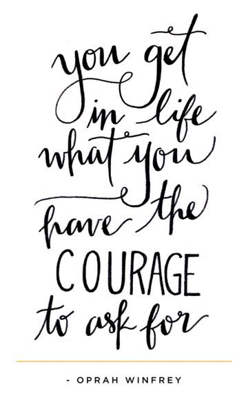 You get in life what you have the courage to ask for - Oprah // Quotes