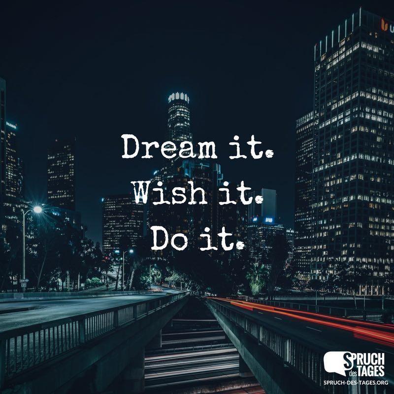 Dream it. Wish it. Do it. | Sprüche, Tumblr sprüche und ...