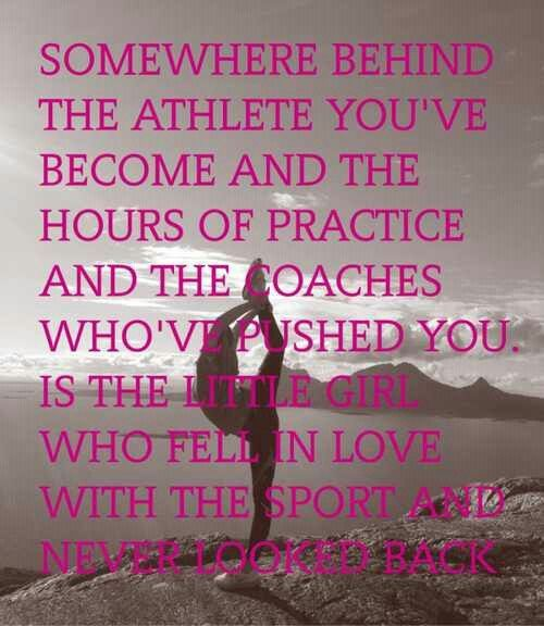 Somewhere Behind The Athlete You Ve Become And The Hours Of Practice And The Coaches Who Ve Pushed Gymnastics Quotes Dance Quotes Inspirational Cheer Quotes