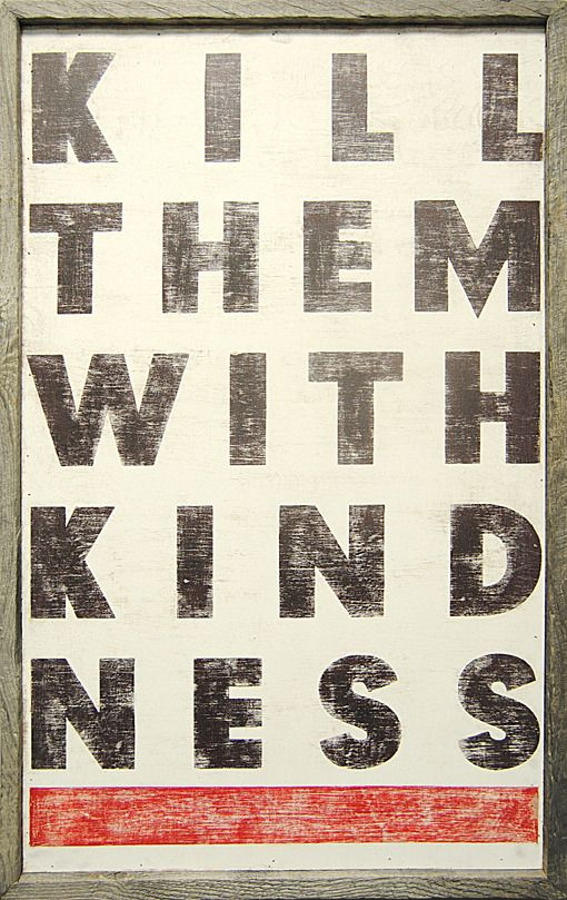"""""""Kill them with kindess"""" Art Print from our friends at"""