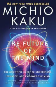 The Future of the Mind The Scientific Quest to Understand Enhance and Empower the MindPaperback