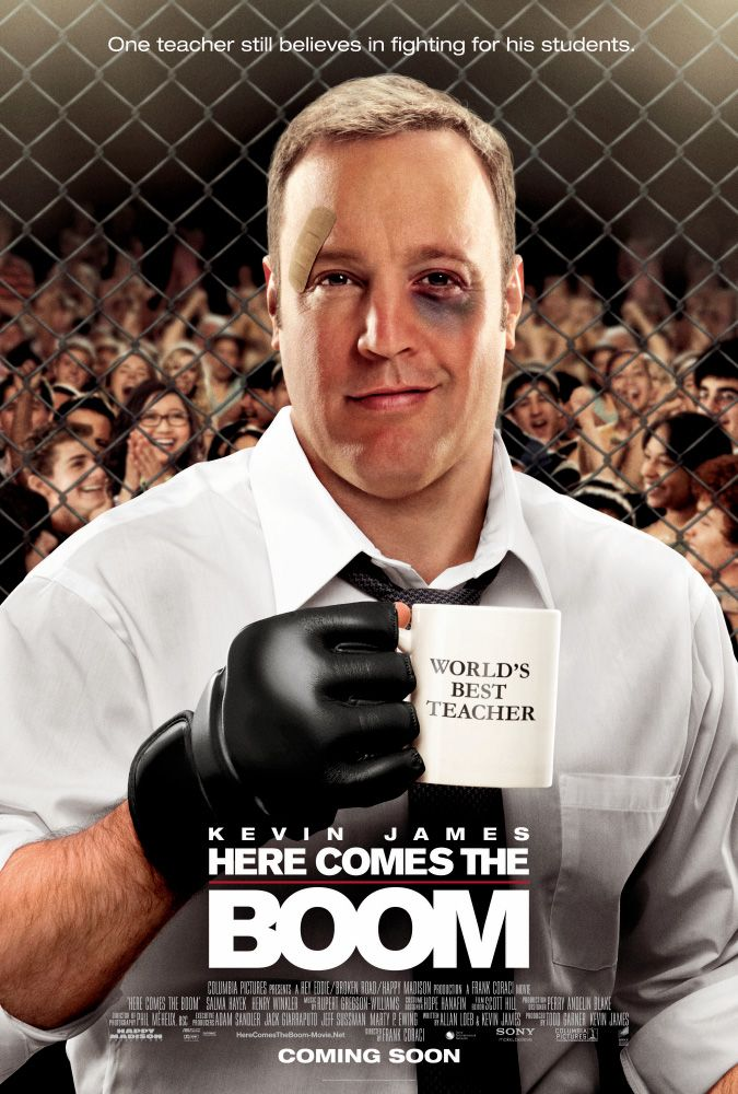 HERE COMES THE BOOM (2012): A high school biology teacher looks to become a successful mixed-martial arts fighter in an effort to raise money to prevent extra-curricular activities from being axed at his cash-strapped school.