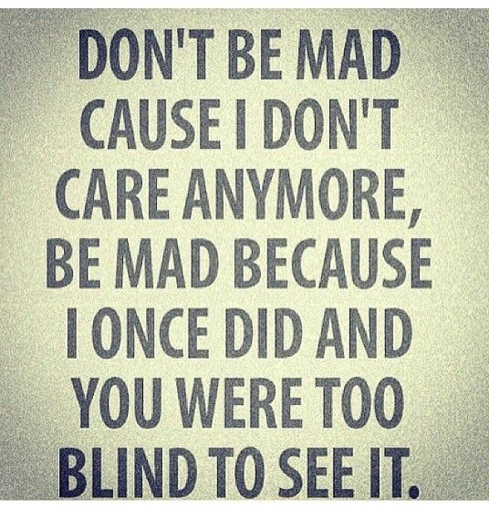 Mad Care Blind To See It Words Quotes Inspirational Quotes
