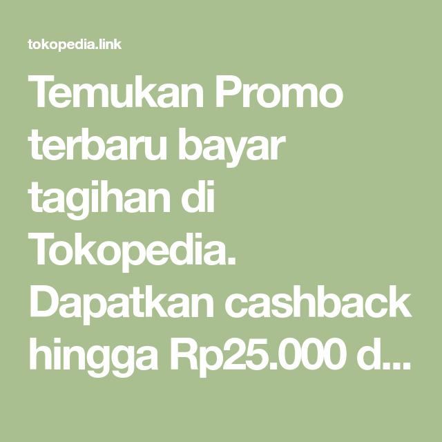 Temukan Promo Terbaru Bayar Tagihan Di Tokopedia Dapatkan Cashback Hingga Rp25 000 Dan Nikmati Beragam Keuntungan Lainnya Hanya Dengan Berbelanja Di Tokopedia