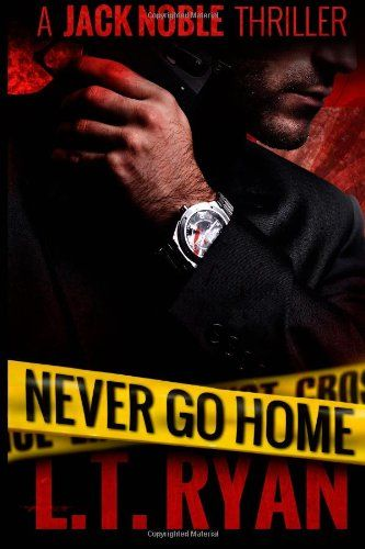 Never Go Home (Jack Noble) by L.T. Ryan - Crystal River, Florida. The brother Jack hasn't seen in over six years calls. The news is bad and Jack has to break the vow he made to never go home.