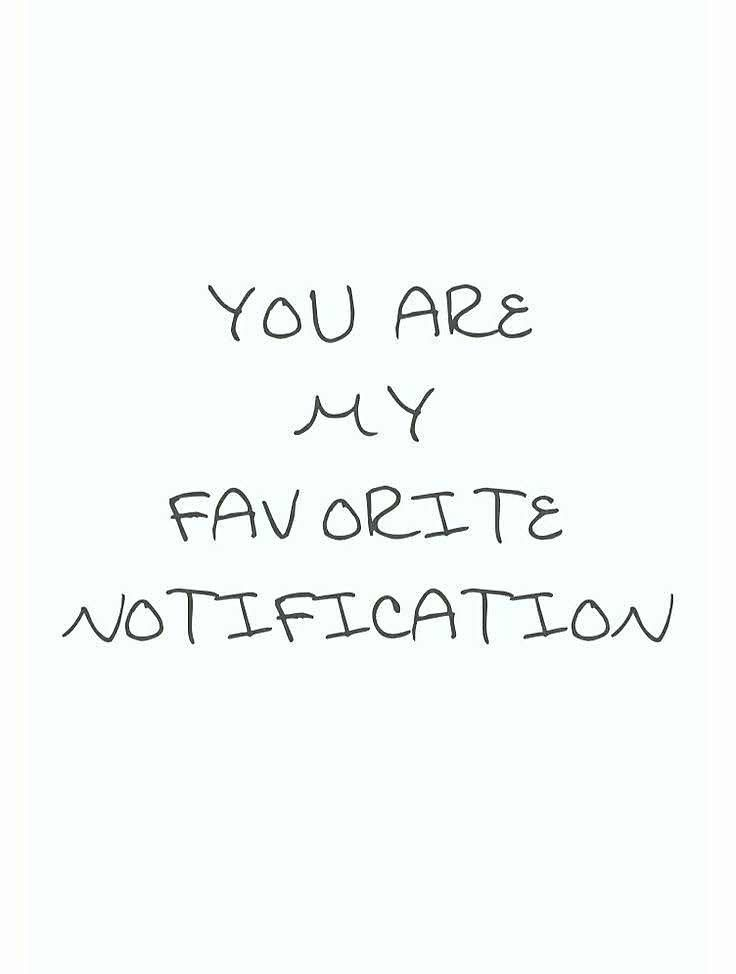 You Are My Favorite Notification Friendship Pinterest Love