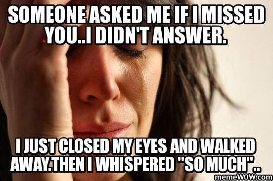 Funny Meme About Missing Someone : Missing someone special quotes beautiful words