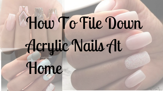 If You Are Looking For How To File Down Acrylic Nails At Home Then Read This I Outline The Step By S Acrylic Nails At Home Nails At Home Square Acrylic