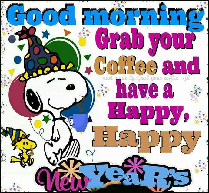 Grab Your Coffee And Have A Happy New Year New Years Good Morning