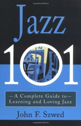 Jazz 101: A Complete Guide to Learning and Loving Jazz by John Szwed,http://www.amazon.com/dp/0786884967/ref=cm_sw_r_pi_dp_sgSksb05ZQQNHJNJ