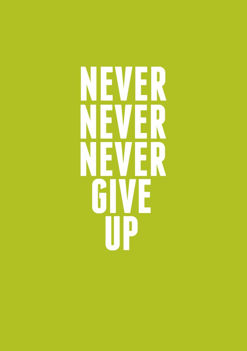 Never Never Never Give Up With Images Free Art Prints Quotes