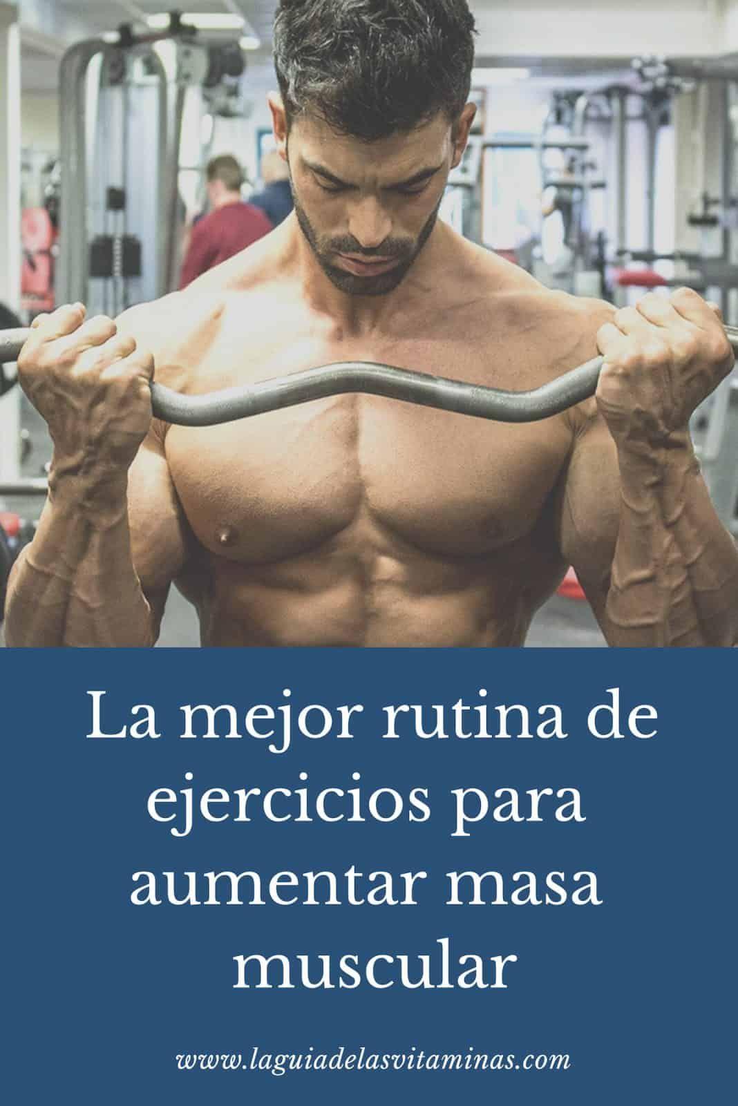 La mejor rutina de ejercicios para aumentar masa muscular