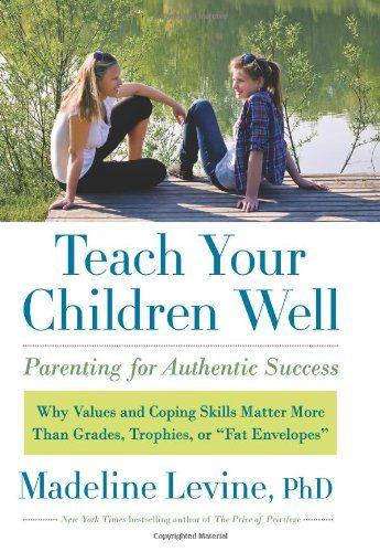 Teach Your Children Well: Parenting for Authentic Success.