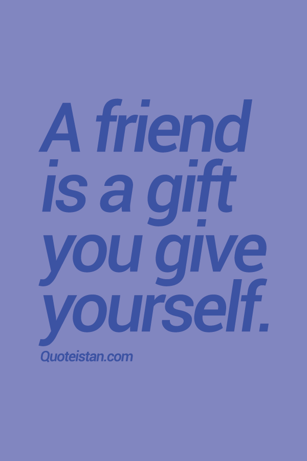 A #friend is a gift you give yourself. | Friendship and Friendship ...