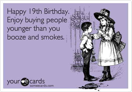 Funny Birthday Ecard Happy 19th Enjoy Buying People Younger Than You Booze And