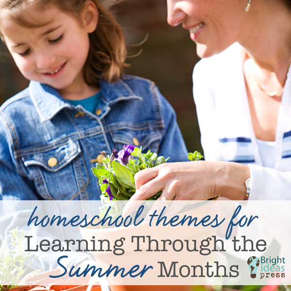 Homeschool Themes for Learning Through the Summer Months ...