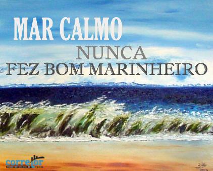 Mar Calmo Nunca Fez Bom Marinheiro Inspiração