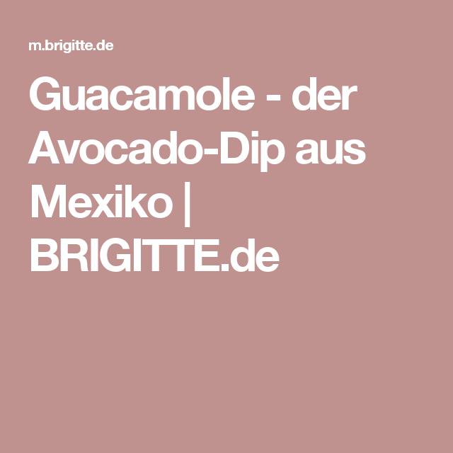 Guacamole - der Avocado-Dip aus Mexiko   BRIGITTE.de