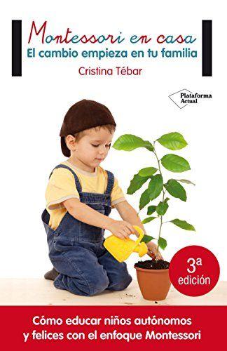 Montessori En Casa El Cambio Empieza En Tu Familia Cristina Tébar Plataforma Editorial 201 Metodo Montessori En Casa Montessori En Casa Metodo Montessori