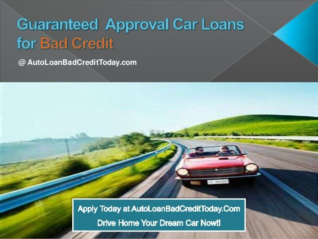 Get The Details Of Guaranteed Auto Loan Approval Bad Credit And Enroll To Guaranteed Auto Financing Bad Credi Loans For Bad Credit Car Loans Bad Credit