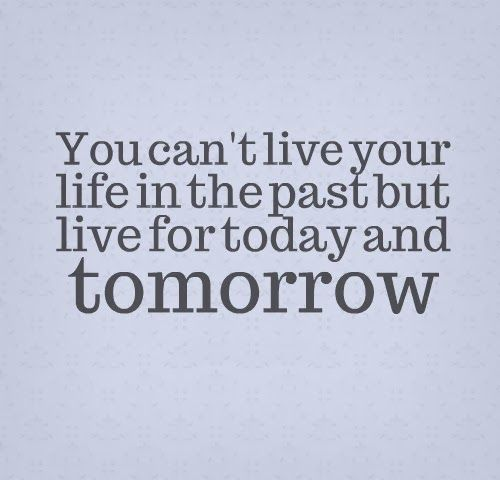 Live For Today Quotes Glamorous You Can't Live Your Life In The Past But Live For Today And Tomorrow . Design Decoration