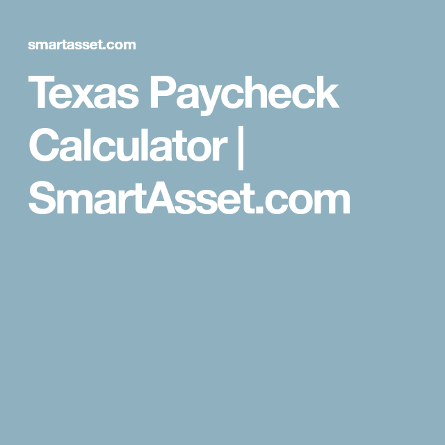 texas paycheck calculator smartassetcom