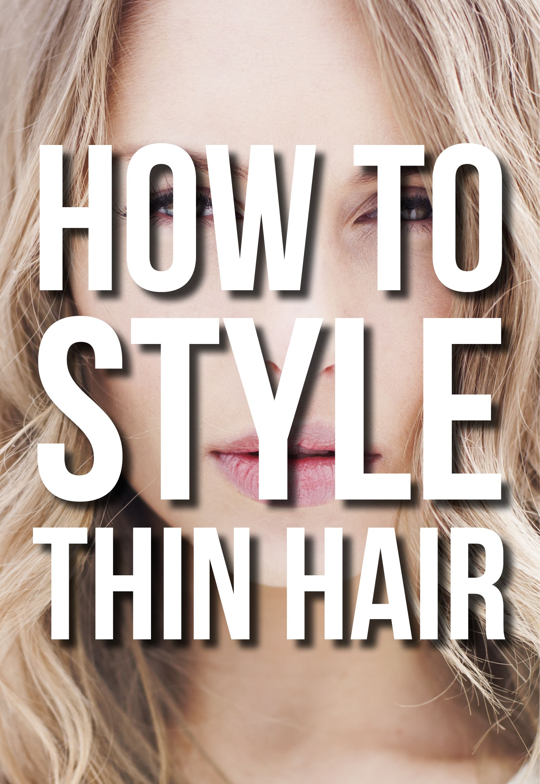 How To Style Thin Hair Thin Hair Styling Tips Thin Hair Hacks Thin Hair Tips Hairstyles For Thin Hair Thin Hair Care