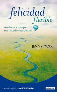 Leer Ebook Online Felicidad Flexible Pdf Epud Mobi Pdf Epub Jenny Moix Flexibility Books What To Read