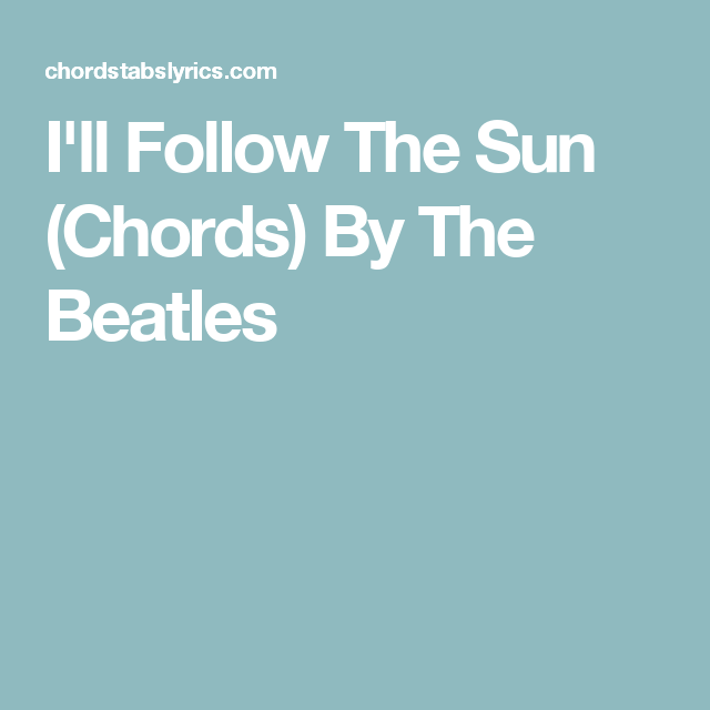 Ill Follow The Sun Chords By The Beatles Ukulele Songs