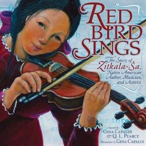 Red Bird Sings: The Story of Zitkala-Sa, Native American Author, Musician, and Activist  byGina Capaldi,Q. L. Pearce
