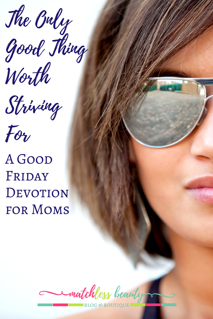 """Good Friday Devotion for Moms: Are you striving to be a """"good mom"""" only to find it's a never-ending quest? Jesus' death on the cross is your peace. Read how in this Good Friday devotion."""