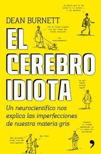 El cerebro idiota. Un neurocientífico explica imperfecciones nuestra materia gris, Burnett, Dean, 19,90€. En El cerebro idiota, el neurocientíficoDean Burnett n...
