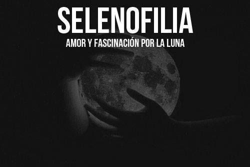 Selenofilia: amor y fascinación por la luna.