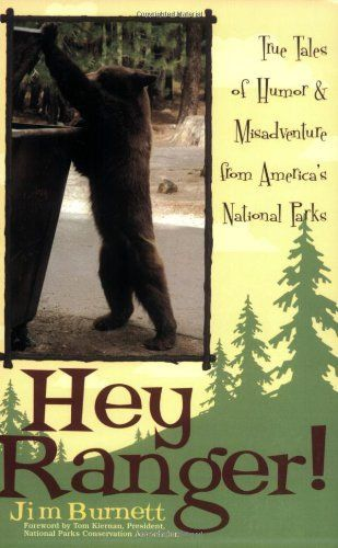 Hey Ranger!: True Tales of Humor & Misadventure from America's National Parks by Jim Burnett, http://www.amazon.com/dp/1589791916/ref=cm_sw_r_pi_dp_r1q6rb1ZXC27E
