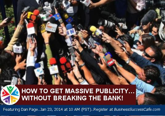 FREE WEBINAR: January 23 - How to Get Massive #Publicity…Without Breaking the Bank with Dan Page. Register here: http://www.business-success-cafe.com/