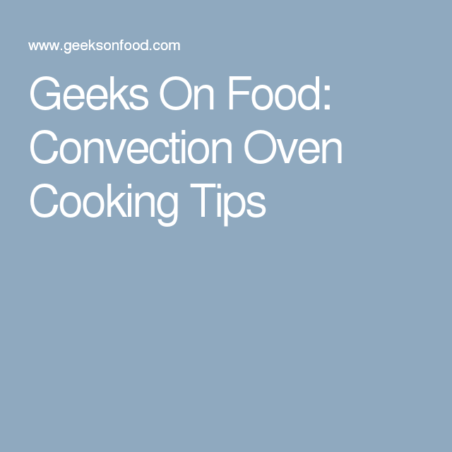 Geeks On Food: Convection Oven Cooking Tips