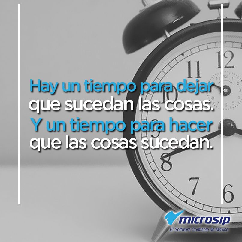 Hay un tiempo para dejar que sucedan las cosas y un tiempo para hacer que las cosas sucedan.