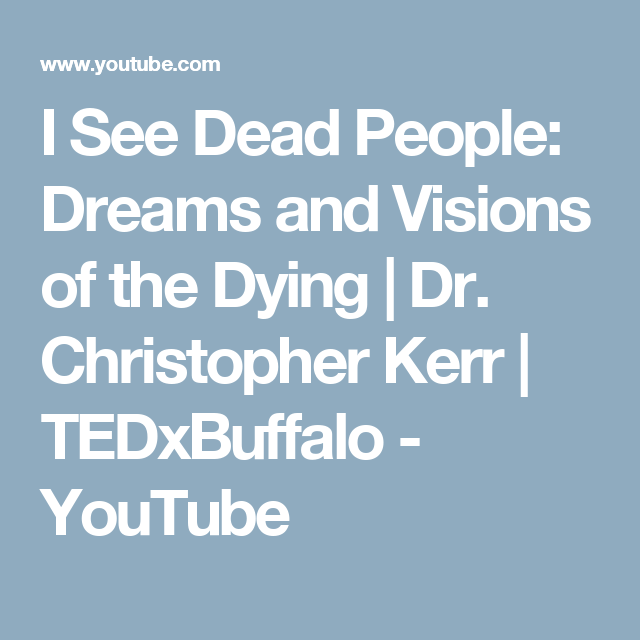 I See Dead People: Dreams and Visions of the Dying | Dr. Christopher Kerr | TEDxBuffalo - YouTube