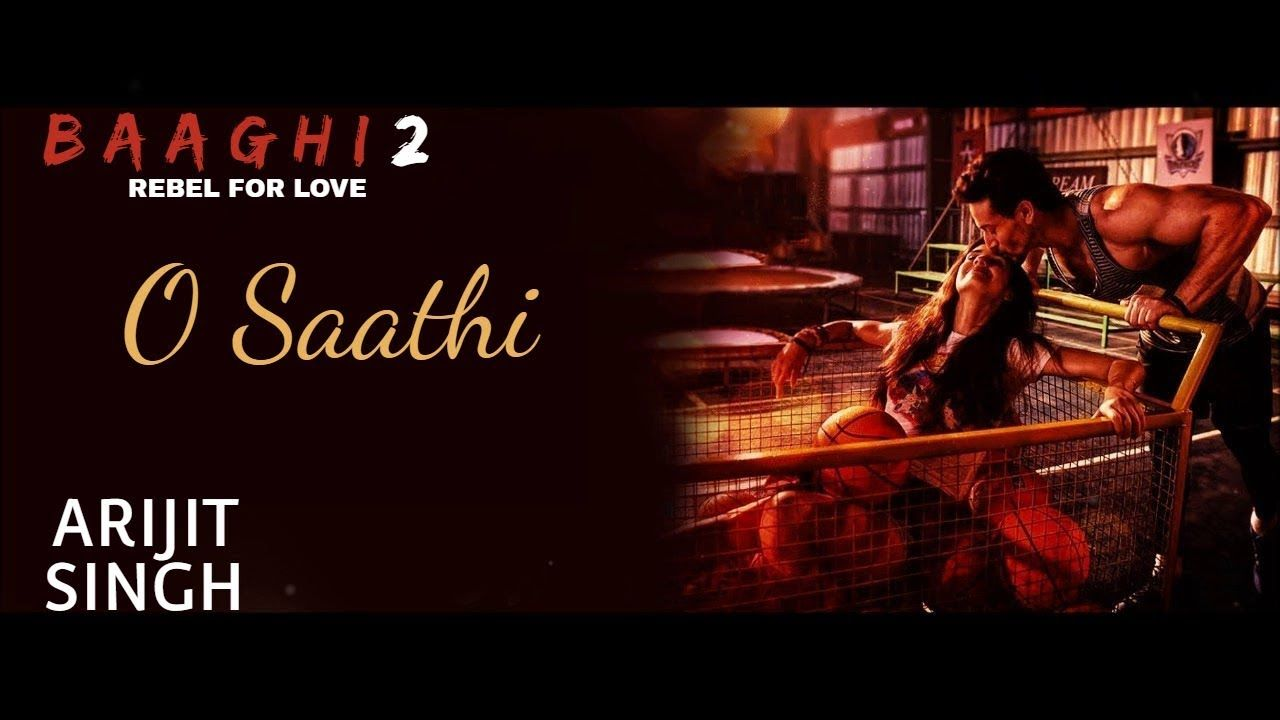 O Saathi Baaghi 2 Arijit Singh Song Tiger Shroff Arko