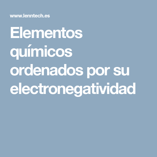 elementos qumicos ordenados por su electronegatividad - Tabla Periodica De Los Elementos Quimicos Con Electronegatividad