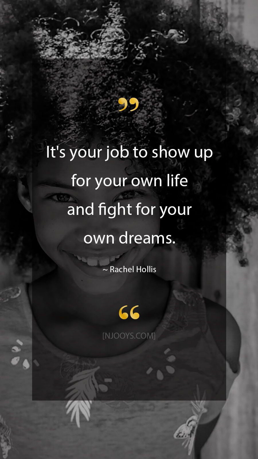 Hollis Quotes. It's your job to show up for your own life