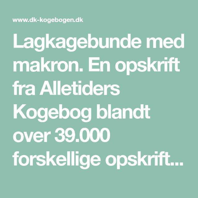 Lagkagebunde Med Makron Opskrift Makroner Opskrifter Og Lagkage