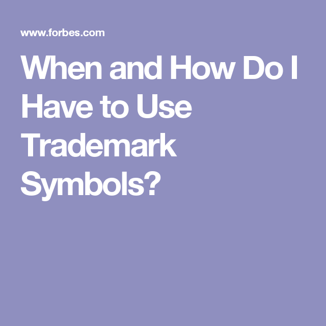 When And How Do I Have To Use Trademark Symbols Trademark Symbol