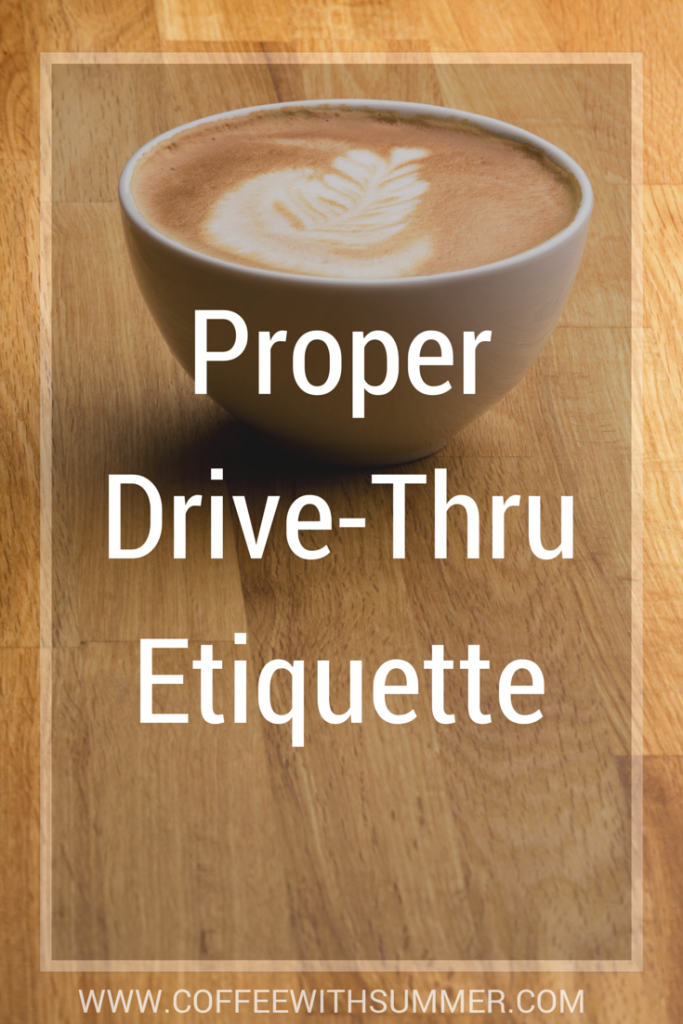 Proper Drive Thru Etiquette Coffee With Summer Drive Thru Coffee Coffee Business Etiquette
