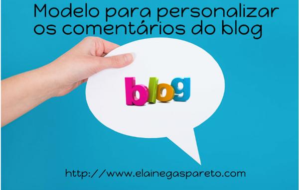 Modelo pronto para personalizar comentários do blog - * Elaine Gaspareto *