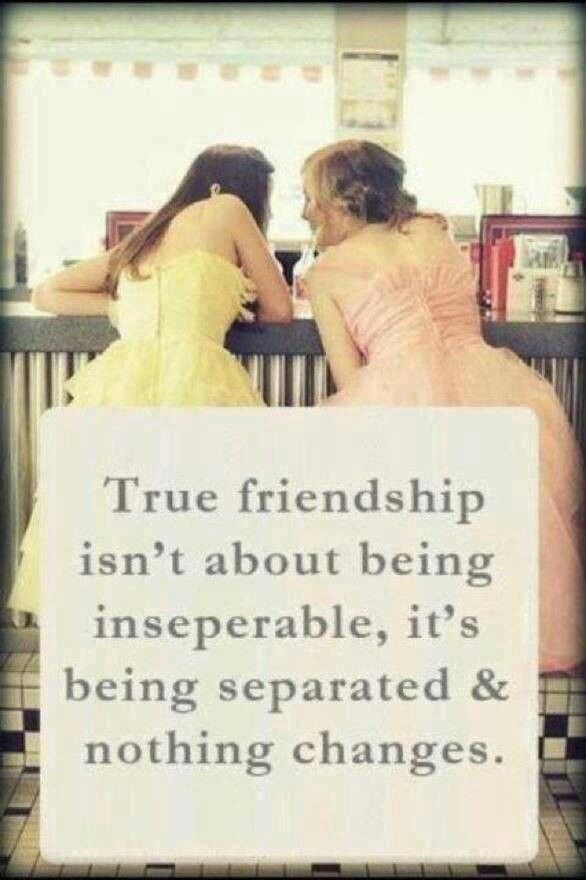 So true  I haven't seen my BFF in like, 6 months, but I get to see