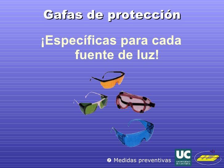 Gafas de protección <ul><li>¡Específicas para cada  fuente de luz! </li></ul>   Medidas preventivas