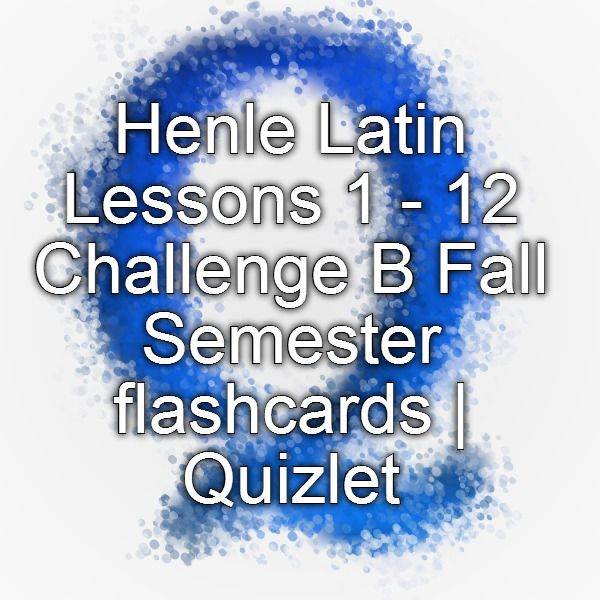 Henle Latin Lessons 1 12 Challenge B Fall Semester Flashcards